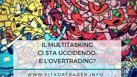 Uccide più il multitasking o l'overtrading?