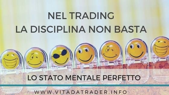 Trading e disciplina? Trova lo Stato Mentale Perfetto