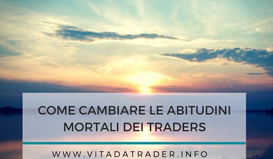 Abitudini nel trading : come cambiare quelle mortali
