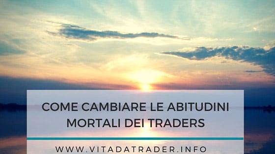 Le abitudini – mortali – dei traders