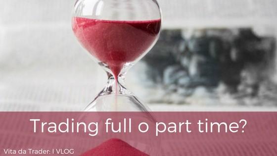 Trading trading part time o full time? – videotip di psicologia del trading