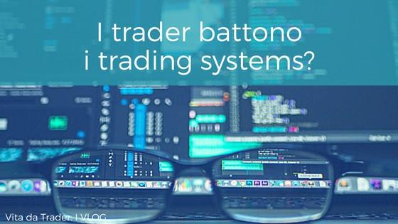 VLOG 7 I trader battono i trading systems?